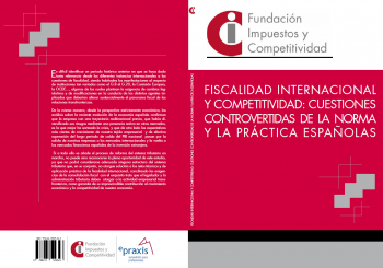 "The Tax and Competitiveness Foundation (Fundación Impuestos y Competividad)publishes its new book: ""International Taxation and Competitiveness: controversial issues of the Spanish rule and practice""."